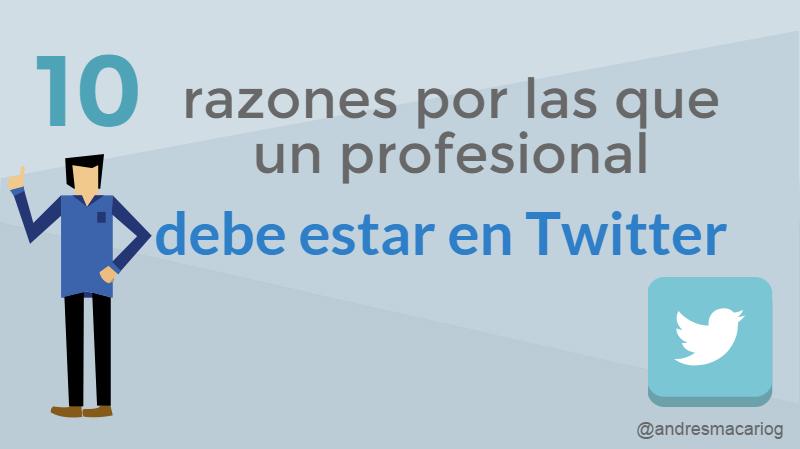 10-razones-profesional-debe-estra-en-twitter-infografia-Alfredo-Vela-Andres-Macario