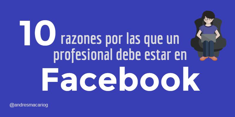 Tuit 10 razones profesional debe estar en Facebook -Andres Macario